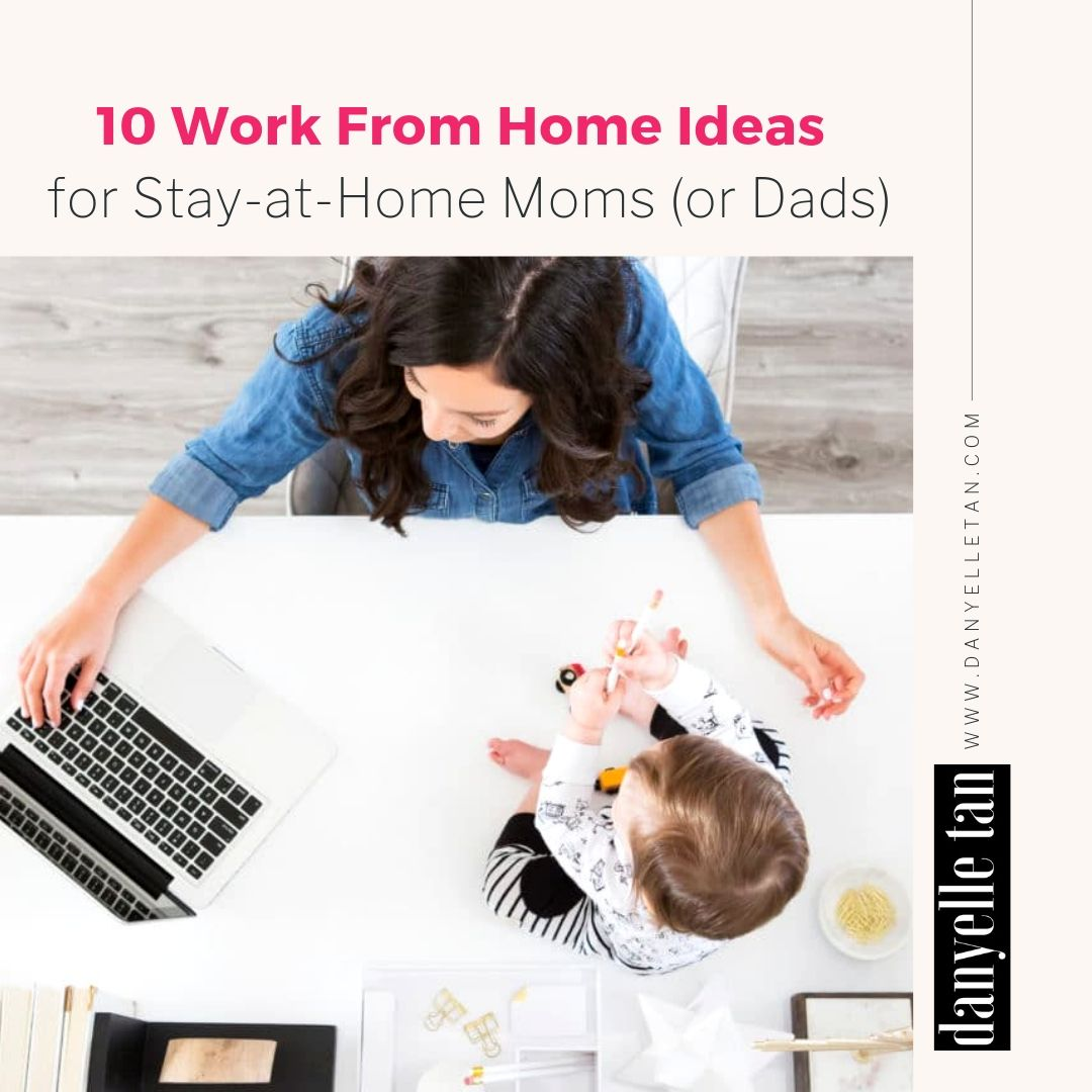 Work From Home Tips: 10 Work From Home Ideas for Stay-at-Home Mom (or Dad)